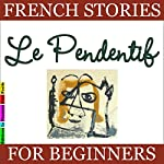 Le Pendentif (French Stories for Beginners) | Sylvie Lainé