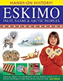 img - for Hands-On History! Eskimo, Inuit, Saami & Arctic Peoples: Learn all about the inhabitants of the frozen north, with 15 step-by-step projects and over 350 exciting pictures book / textbook / text book