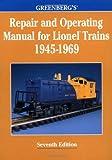 Greenberg's Repair and Operating Manual for Lionel Trains, 1945-1969: 1945-1969 (Greenberg's Repair and Operating Manuals)