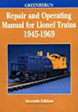 Greenbergs Repair and Operating Manual for Lionel Trains, 1945-1969: 1945-1969 (Greenbergs Repair and Operating Manuals)