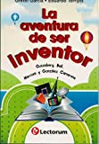 img - for La Aventura de Ser Inventor (the Adventure of Being an Inventor): Gutenberg, Bell, Marconi y Gonzalez Camarena (Spanish Edition) book / textbook / text book