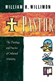 Pastor: The Theology and Practice of Ordained Ministry (0687045320) by William H. Willimon