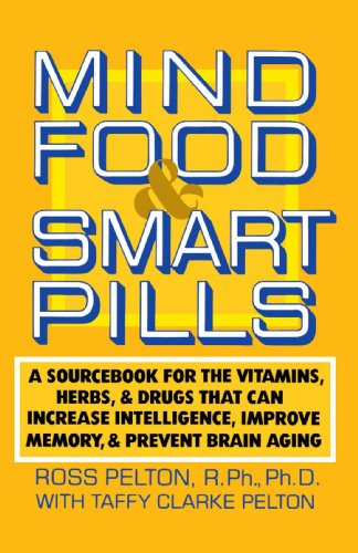 Mind Food and Smart Pills: A Sourcebook for the Vitamins, Herbs, and Drugs That Can Increase Intelligence, Improve Memory, and Prevent Brain Aging