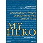 My Hero: Extraordinary People on the Heroes Who Inspire Them | The My Hero Project