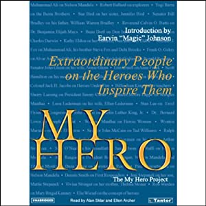 My Hero: Extraordinary People on the Heroes Who Inspire Them | [The My Hero Project]