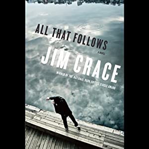 All That Follows: A Novel | [Jim Crace]