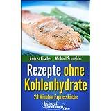 """schnelle Rezepte ohne Kohlenhydrate: Abnehmen mit 20 Minuten Low Carb Rezepten (Di�t Kochbuch)von """"Michael Schneider"""""""
