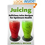 Juicing Delicious Juice Recipes for Optimum Health  Optimum Health Series