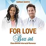 For Love Box Set: Clean BWWM Interracial Romance   Sarah Smith