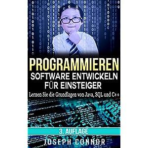 Programmieren: Software entwickeln für Einsteiger: Lernen Sie die Grundlagen von Java, SQL und C++