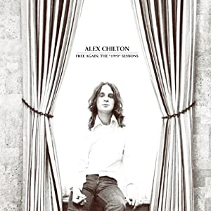 Alex Chilton - Free Again The 1970 Sessions