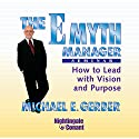 The E-Myth Manager Seminar: How to Lead with Vision and Purpose  by Michael E. Gerber Narrated by Michael E. Gerber