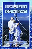 img - for How to Retire on a Boat book / textbook / text book