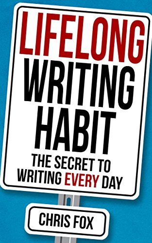 Lifelong Writing Habit: The Secret To Writing Every Day by Chris Fox ebook deal