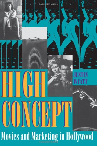 High Concept: Movies and Marketing in Hollywood (Texas...
