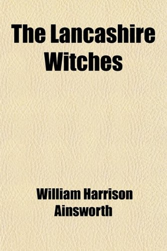 The Lancashire Witches (Volume 2); A Romance of Pendle Forest