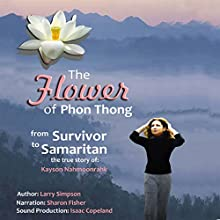 The Flower of Phon Thong: From Survivor to Samaritan Audiobook by Larry Simpson Narrated by Sharon Fisher