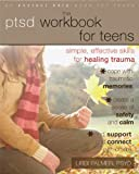 The PTSD Workbook for Teens: Simple, Effective Skills for Healing Trauma (Instant Help Solutions)