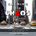 Calming the Chaos: A Soulful Guide to Managing Your Energy Rather than Your Time Audiobook by Jackie Woodside Narrated by Lesley Ann Fogle