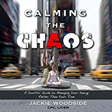 Calming the Chaos: A Soulful Guide to Managing Your Energy Rather than Your Time (       UNABRIDGED) by Jackie Woodside Narrated by Lesley Ann Fogle