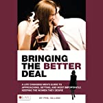 Bringing the Better Deal: A Men's Guide to Approaching, Getting, and Most Importantly, Keeping the Women | Phil Gilliam