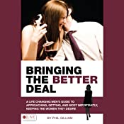 Bringing the Better Deal: A Men's Guide to Approaching, Getting, and Most Importantly, Keeping the Women | [Phil Gilliam]