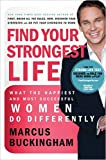 Find Your Strongest Life - Christian Edition: What the Happiest and Most Successful Women Do Differently (0718026756) by Buckingham, Marcus