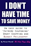 img - for I Don't Have Time To Save Money: An Easy Guide to Extreme Couponing, Smart Shopping and Budget Philosophy book / textbook / text book