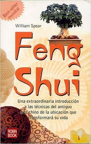 Feng shui: Una extraordinaria introducción a las técnicas del antiguo arte chino de la ubicación que transformará su vida