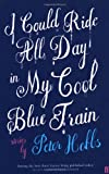 img - for I Could Ride All Day in My Cool Blue Train book / textbook / text book