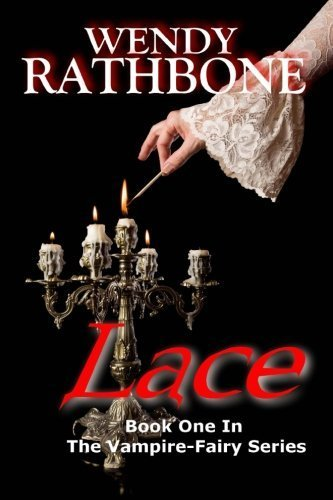 Lace (The Vampire-Fairy Series) (Volume 1) by Wendy Rathbone (2015-08-27)