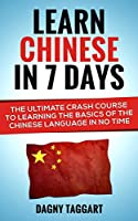 Chinese: Learn Chinese In 7 DAYS! - The Ultimate Crash Course to Learning the Basics of Mandarin Chinese In No Time (Chinese, Mandarin, Learn Chinese, ... French, Japanese, German) (English Edition)