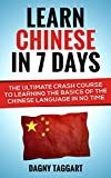 Chinese: Learn Chinese In 7 DAYS! - The Ultimate Crash Course to Learning the Basics of Mandarin Chinese In No Time (Chinese, Mandarin, Learn Chinese, Spanish, French, Japanese, German)