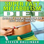 Super Fast Metabolism Diet: Speed Up Your Metabolism and Lose Weight Quickly | Steven Ballinger