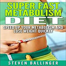 Super Fast Metabolism Diet: Speed Up Your Metabolism and Lose Weight Quickly (       UNABRIDGED) by Steven Ballinger Narrated by Stephen Reichert