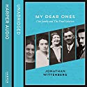My Dear Ones: One Family and the Final Solution Audiobook by Jonathan Wittenberg Narrated by Jonathan Wittenberg