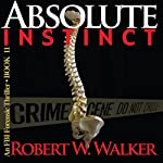 Absolute Instinct: Instinct Thriller Series, Book 11 | Robert W. Walker