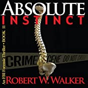 Absolute Instinct: Instinct Thriller Series, Book 11 | [Robert W. Walker]