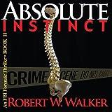 Absolute Instinct: Instinct Thriller Series, Book 11 ~ Robert W. Walker
