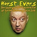 Der kategorische Imperativ ist keine Stellung beim Sex | Horst Evers