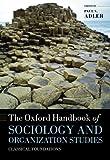 The Oxford Handbook of Sociology and Organization Studies: Classical Foundations (Oxford Handbooks)