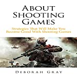 About Shooting Games: Strategies That Will Make You Become Good with Shooting Games | Deborah Gray