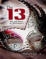 The 13: We All Start As Strangers