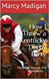 How I Threw a Kentucky Derby Party: You dont have to live in Kentucky ...