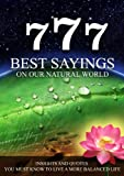 img - for 777 BEST SAYINGS ON OUR NATURAL WORLD - Insights and quotes you must know to live a more balanced life book / textbook / text book