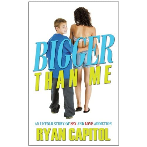 Bigger-Than-Me-An-Untold-Story-of-Sex-and-Love-Addiction-Ryan-Capitol