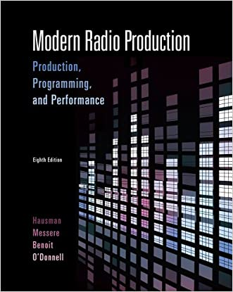Modern Radio Production: Production Programming & Performance (Wadsworth Series in Broadcast and Production) written by Carl Hausman