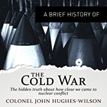 A Brief History of the Cold War: Brief Histories Audiobook by John Hughes-Wilso Narrated by Philip Franks