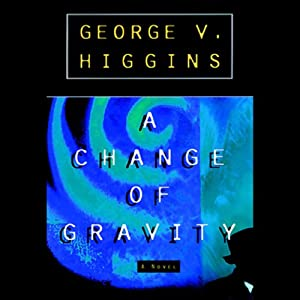 A Change of Gravity | [George V. Higgins]