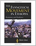 The Evangelical Movement in Ethiopia: Resistance and Resilience (Studies In World Christianity)
